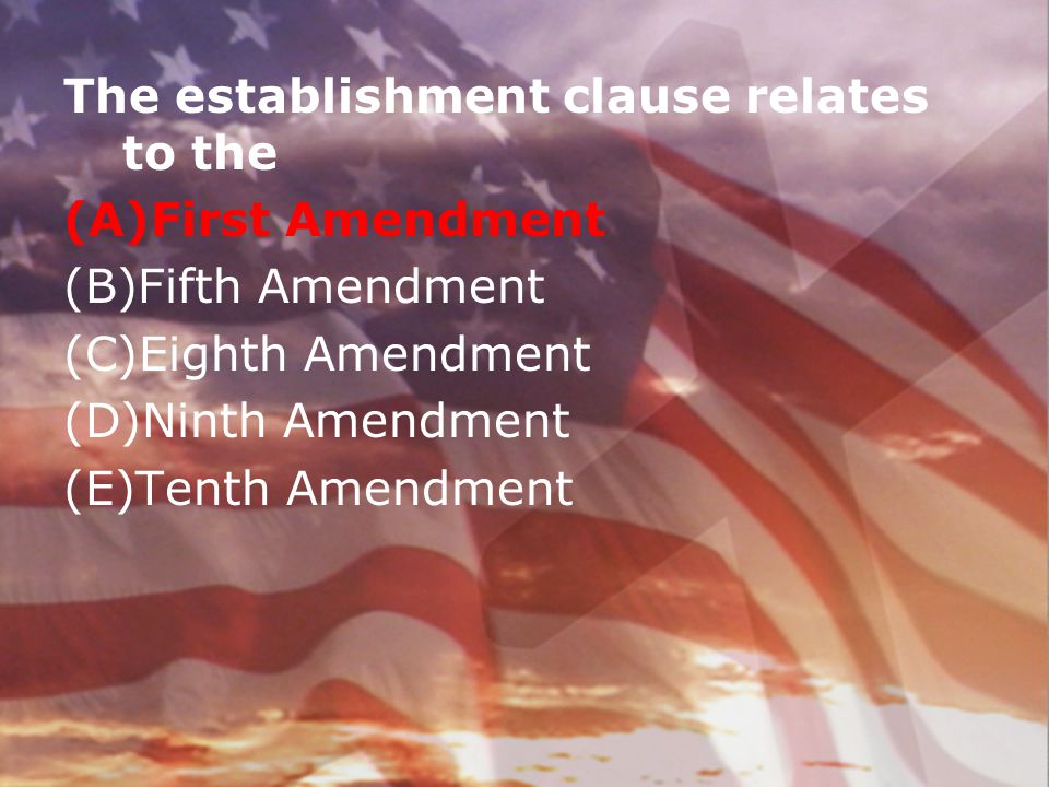 The establishment clause relates to the