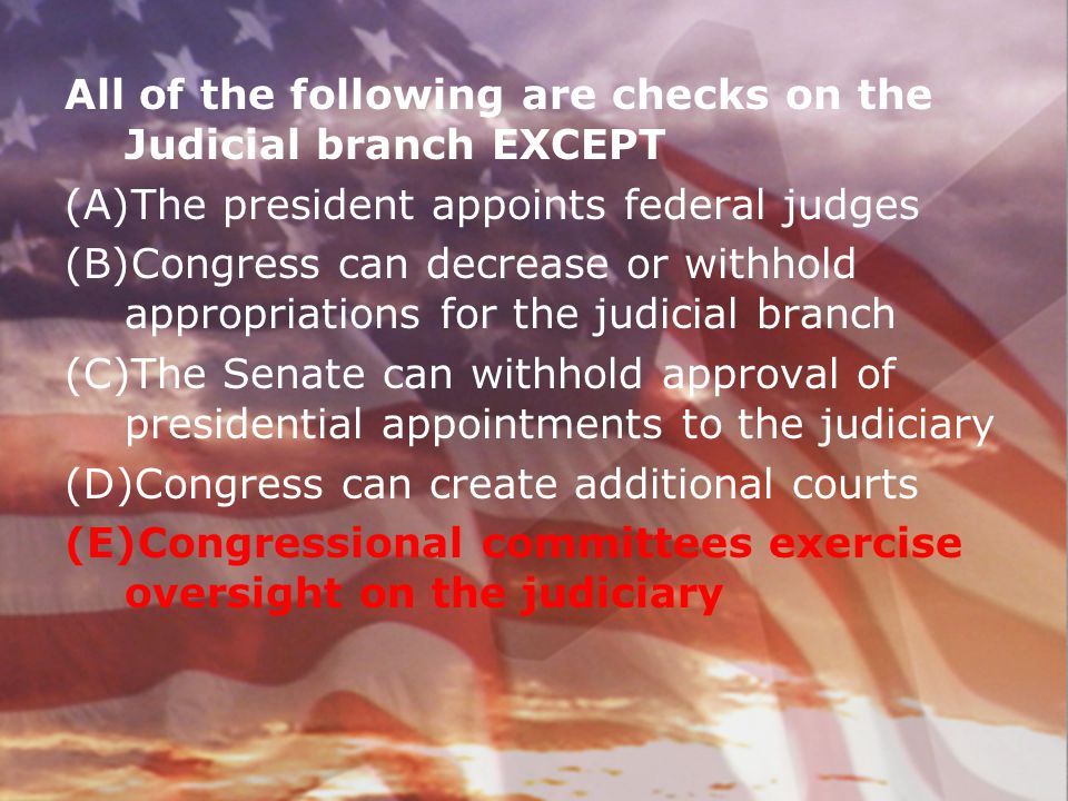 All of the following are checks on the Judicial branch EXCEPT