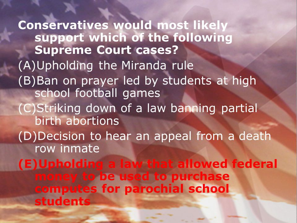 Conservatives would most likely support which of the following Supreme Court cases