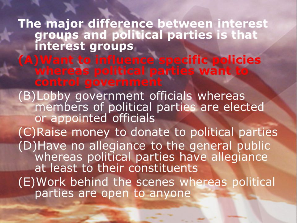 The major difference between interest groups and political parties is that interest groups