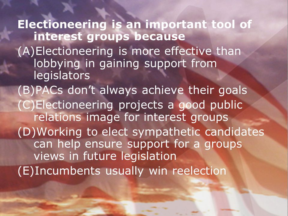 Electioneering is an important tool of interest groups because