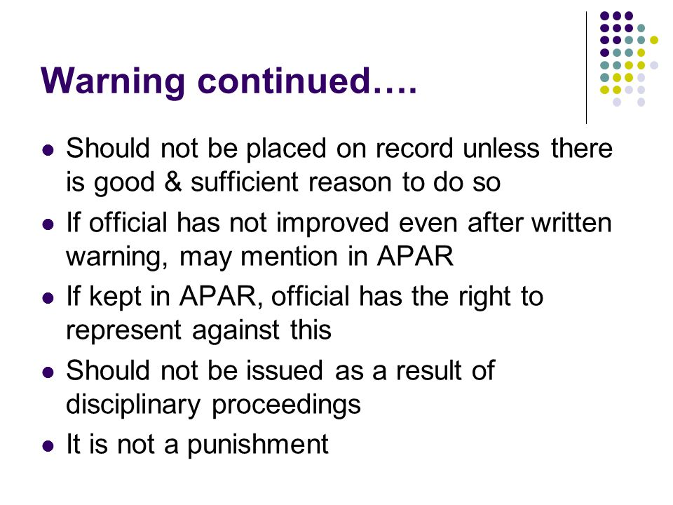 Warning continued…. Should not be placed on record unless there is good & sufficient reason to do so.
