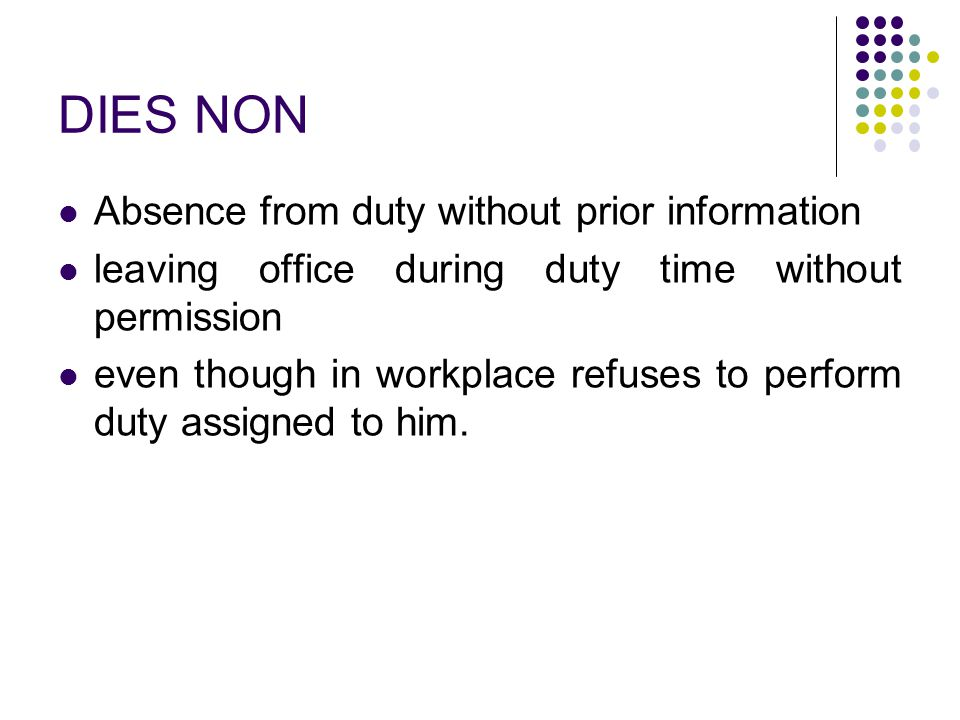DIES NON Absence from duty without prior information
