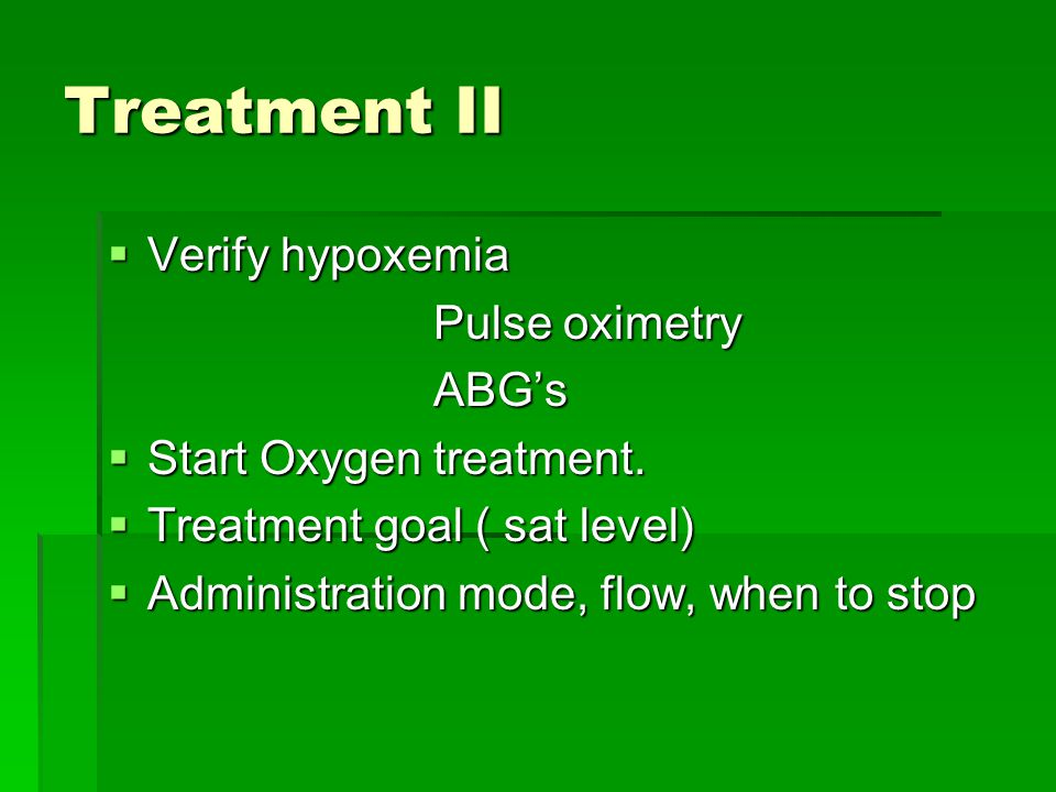 Treatment II Verify hypoxemia Pulse oximetry ABG's