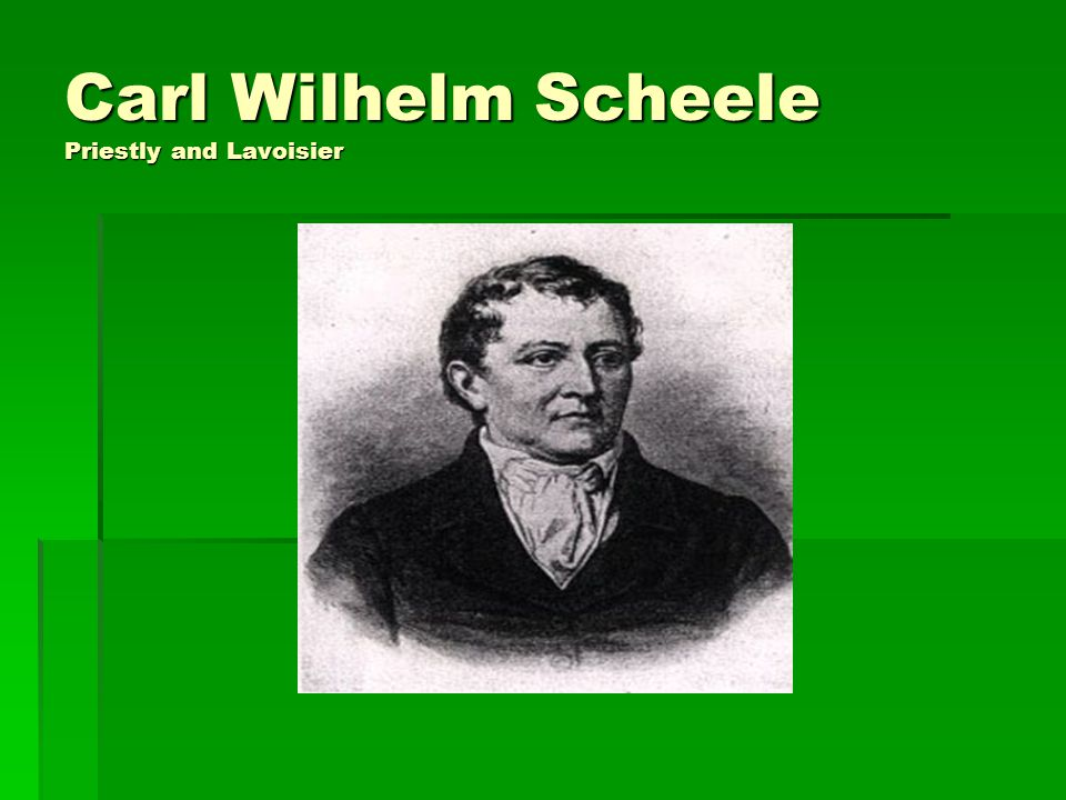Carl Wilhelm Scheele Priestly and Lavoisier