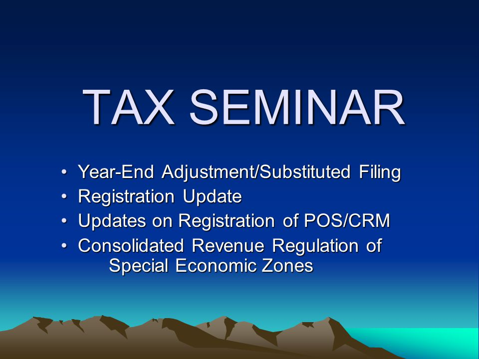 TAX SEMINAR Year-End Adjustment/Substituted Filing Registration Update