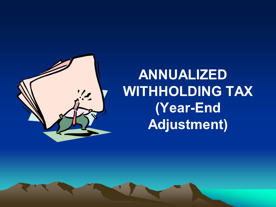 ANNUALIZED WITHHOLDING TAX (Year-End Adjustment)
