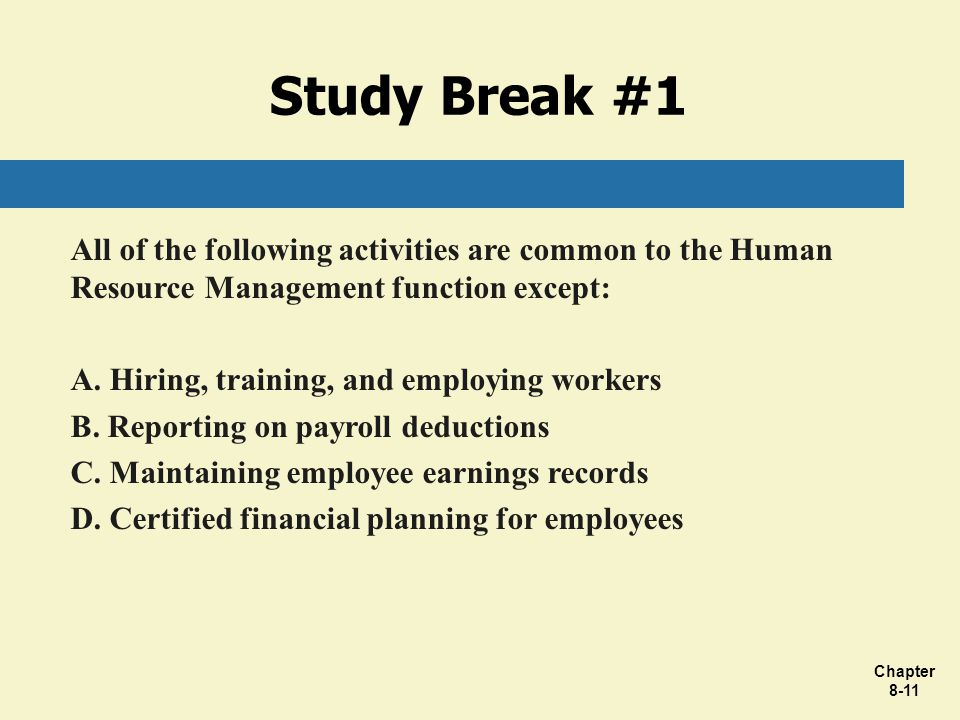 Study Break #1 All of the following activities are common to the Human Resource Management function except: