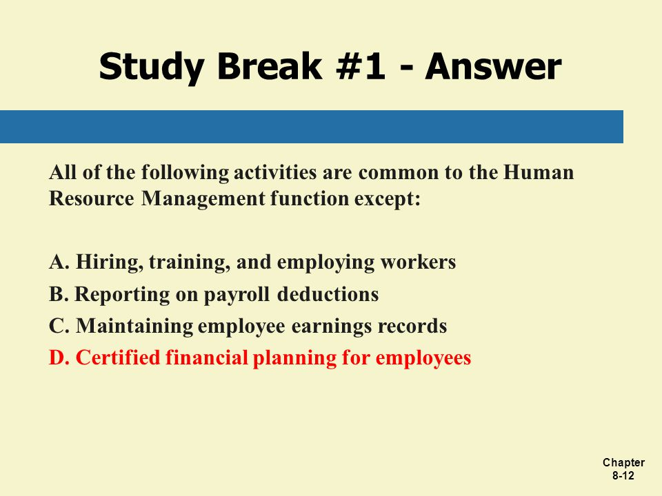 Study Break #1 - Answer All of the following activities are common to the Human Resource Management function except: