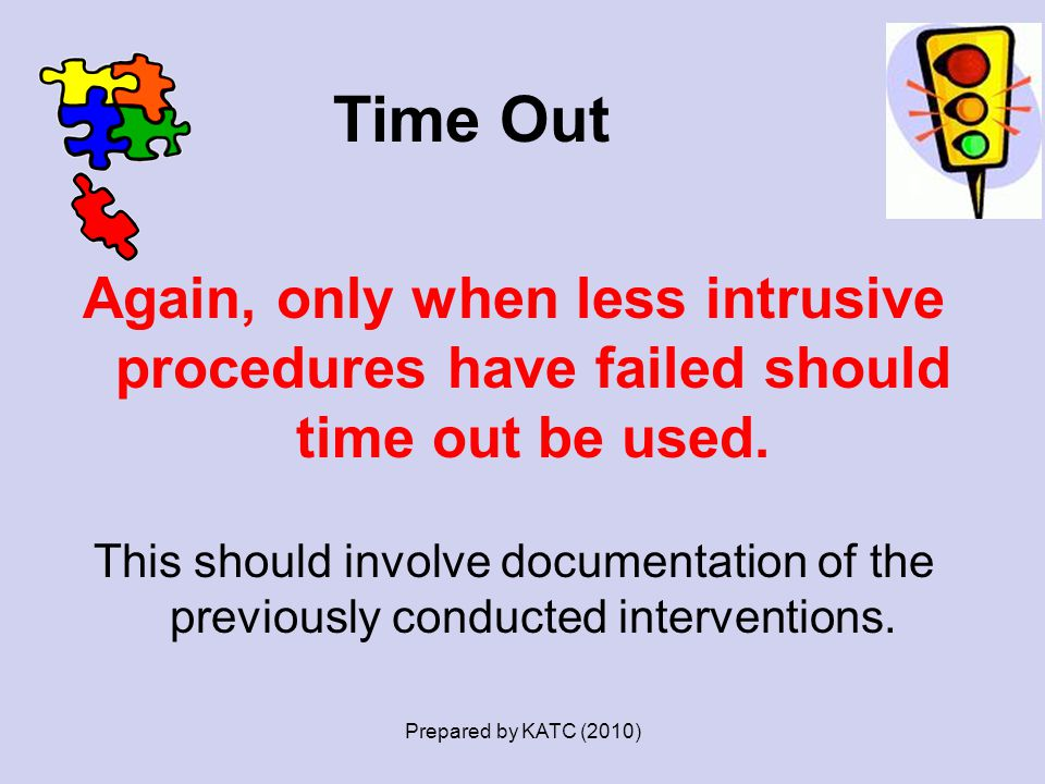 Time Out Again, only when less intrusive procedures have failed should time out be used.