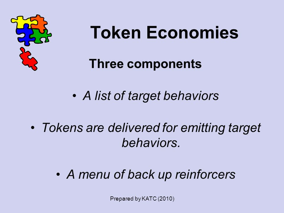 Token Economies Three components A list of target behaviors