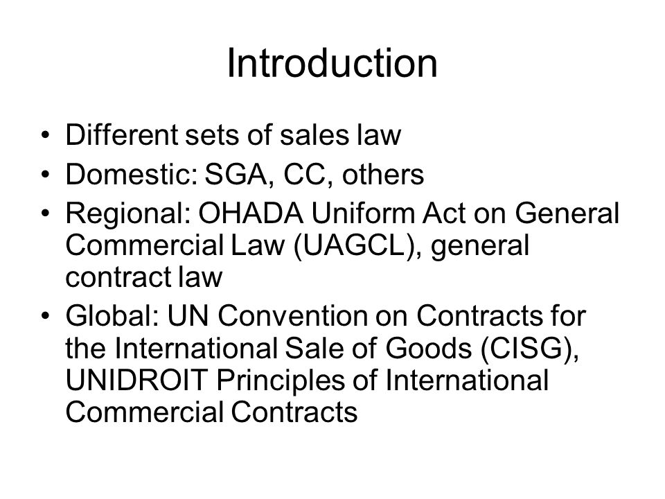 Introduction Different sets of sales law Domestic: SGA, CC, others