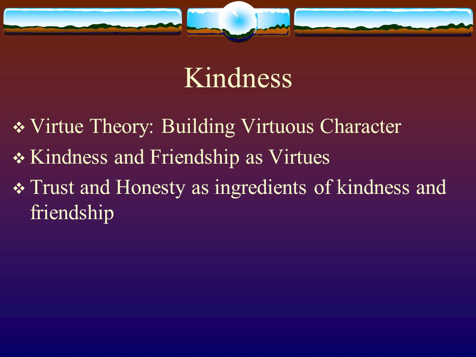Kindness Virtue Theory: Building Virtuous Character