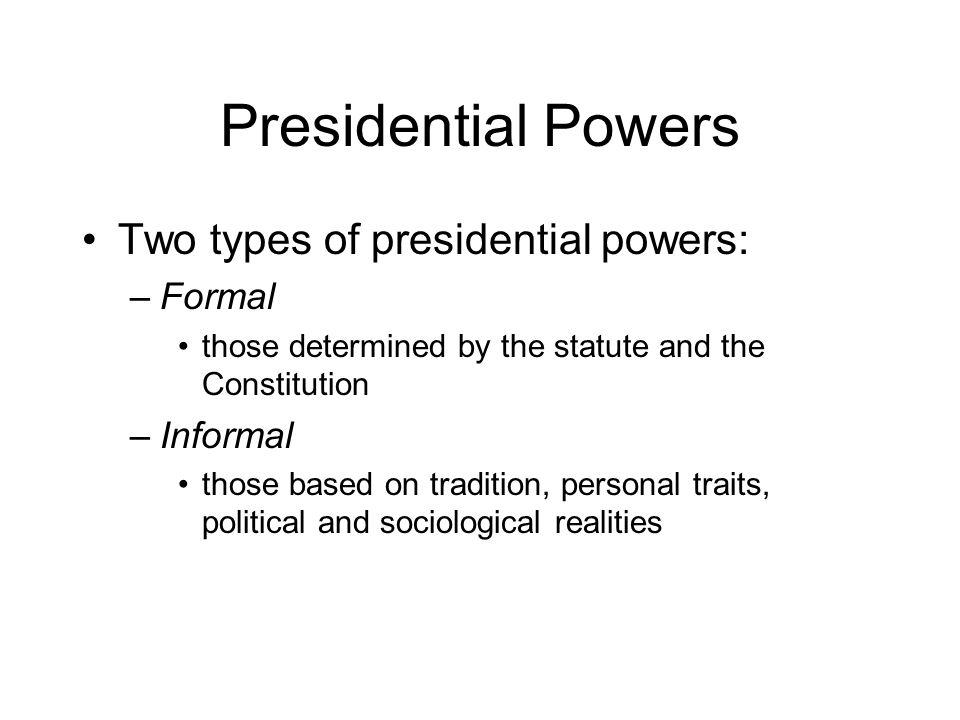 Presidential Powers Two types of presidential powers: Formal Informal