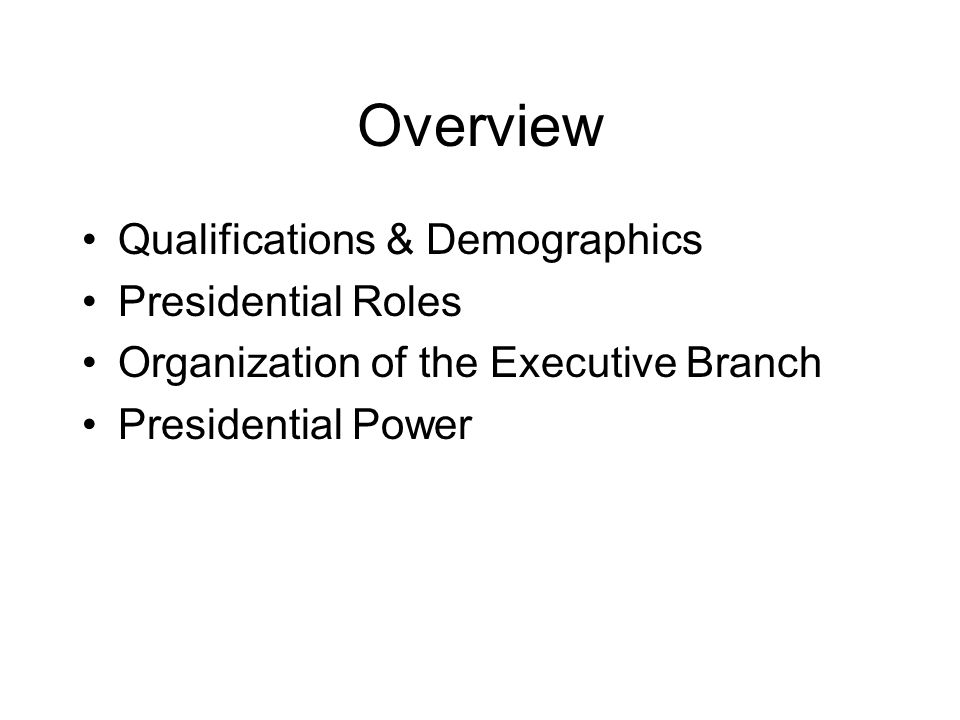 Overview Qualifications & Demographics Presidential Roles