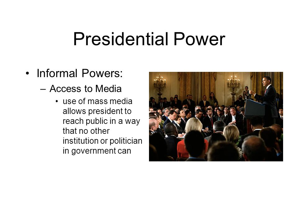 Presidential Power Informal Powers: Access to Media