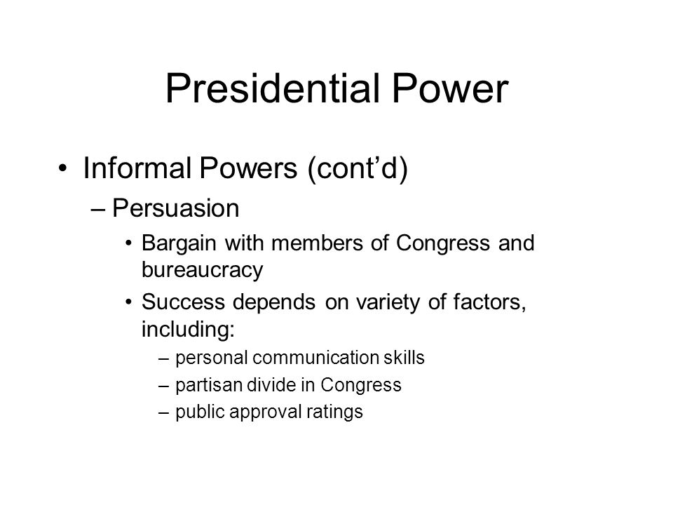 Presidential Power Informal Powers (cont'd) Persuasion