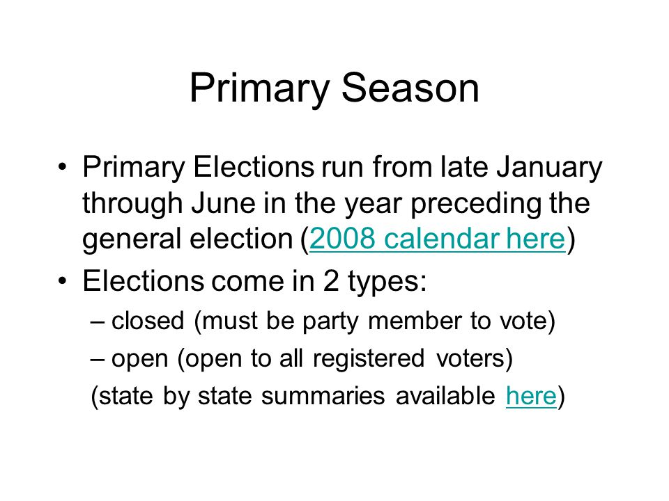 Primary Season Primary Elections run from late January through June in the year preceding the general election (2008 calendar here)
