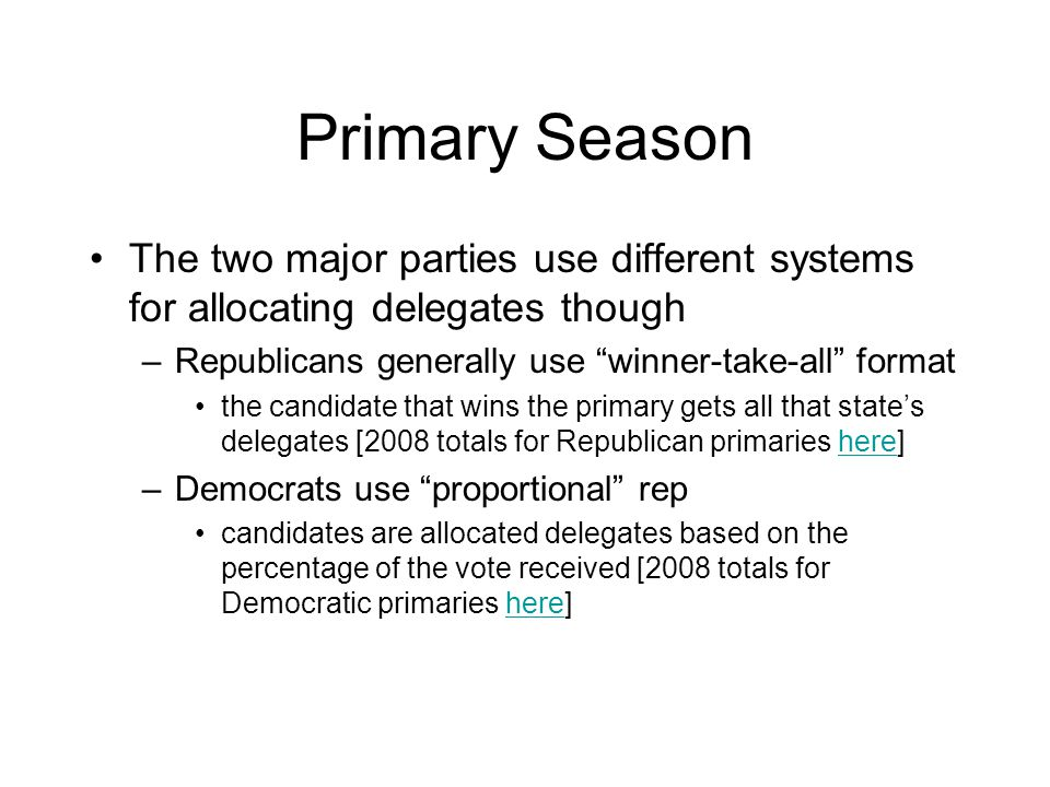 Primary Season The two major parties use different systems for allocating delegates though. Republicans generally use winner-take-all format.