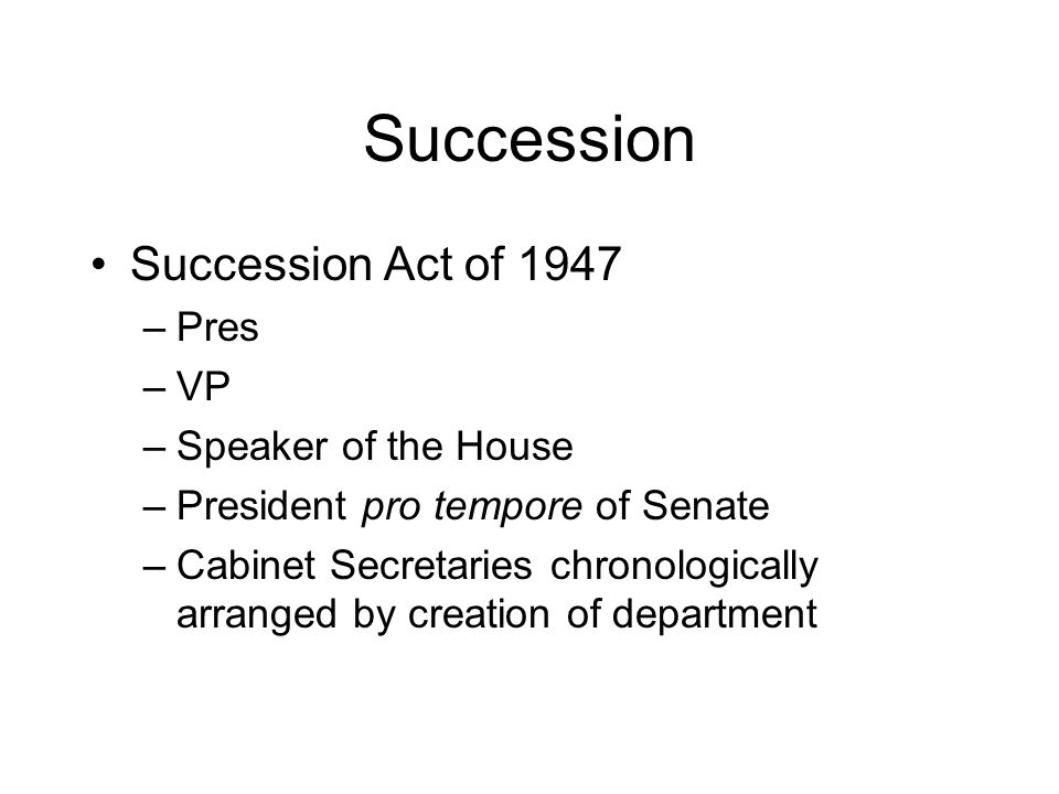 Succession Succession Act of 1947 Pres VP Speaker of the House