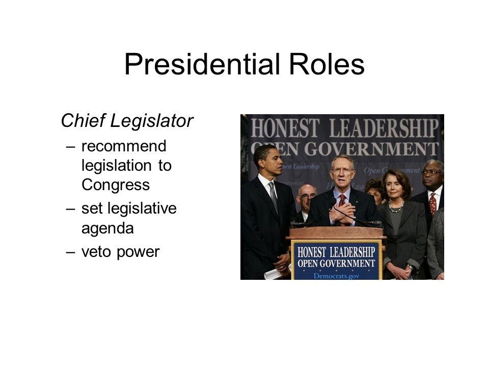 Presidential Roles Chief Legislator recommend legislation to Congress