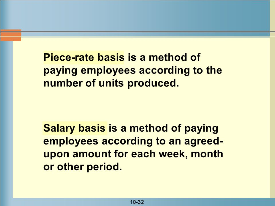 Piece-rate basis is a method of paying employees according to the number of units produced.