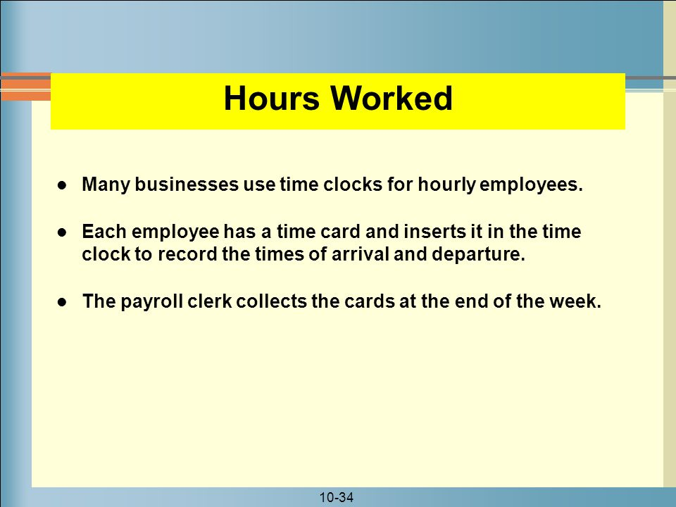 Hours Worked Many businesses use time clocks for hourly employees.