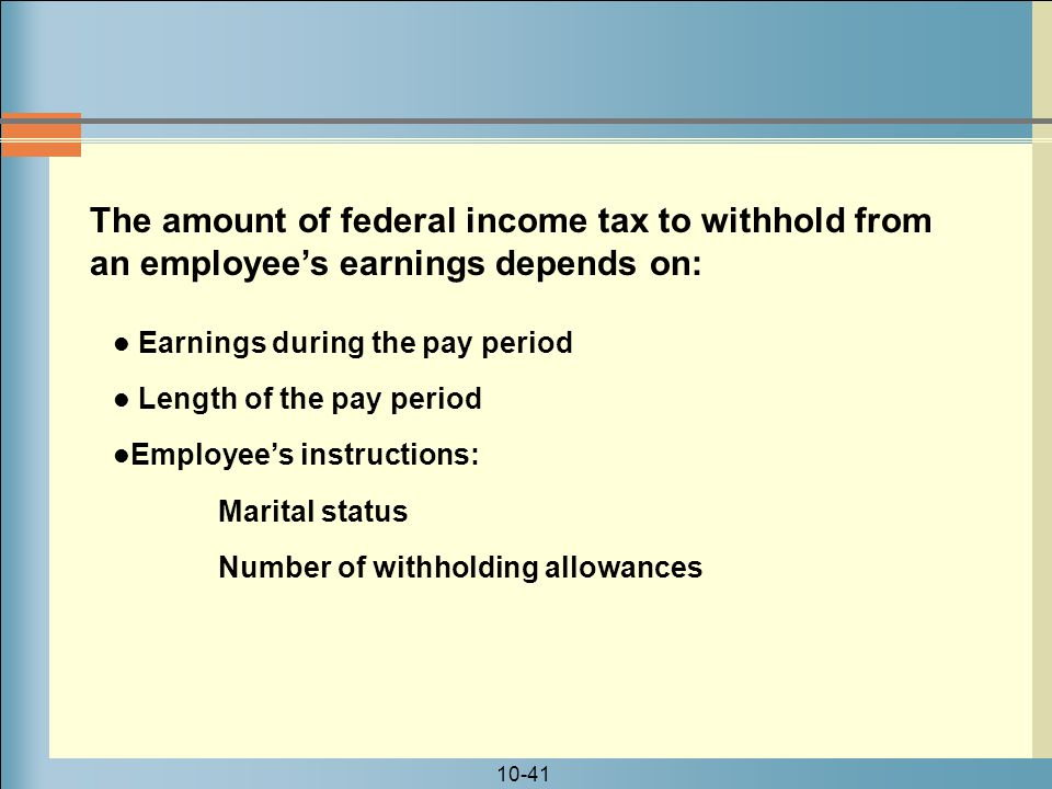 The amount of federal income tax to withhold from