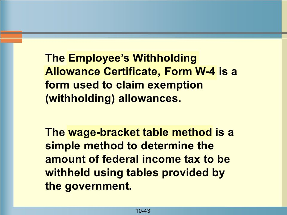 The Employee's Withholding Allowance Certificate, Form W-4 is a form used to claim exemption (withholding) allowances.