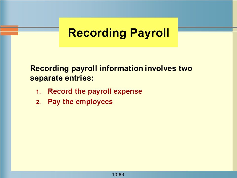 Recording Payroll Recording payroll information involves two separate entries: Record the payroll expense.