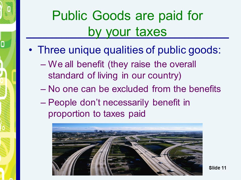 Public Goods are paid for by your taxes