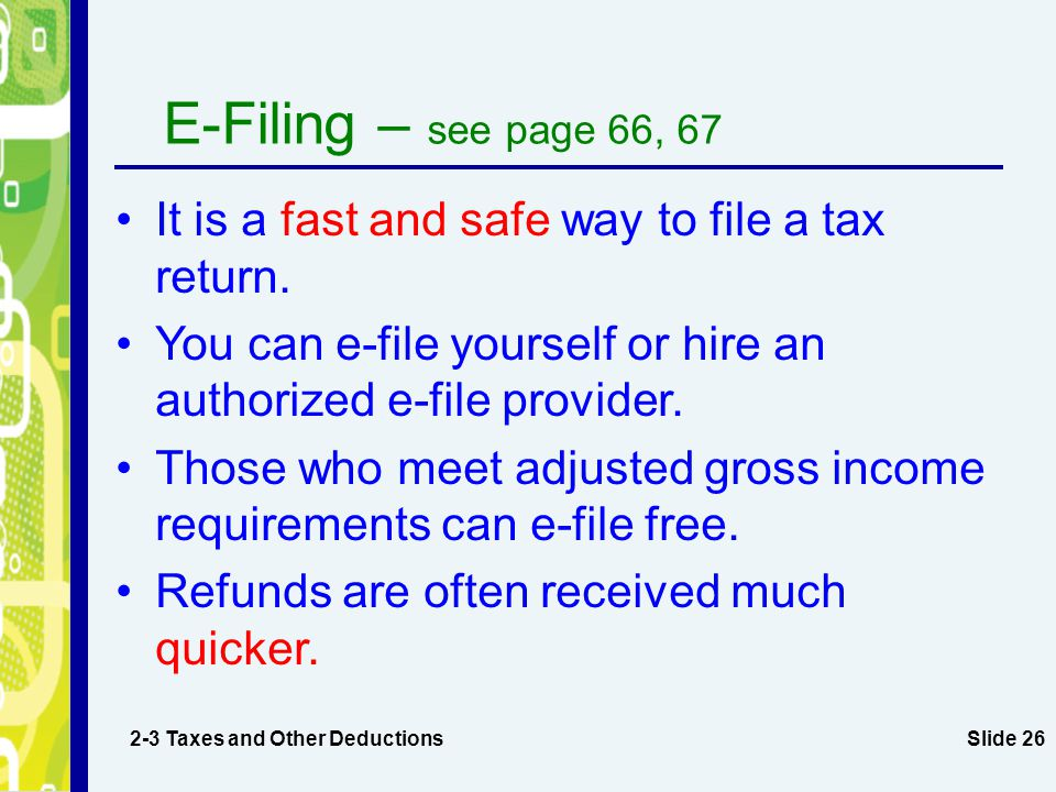 E-Filing – see page 66, 67 It is a fast and safe way to file a tax return. You can e-file yourself or hire an authorized e-file provider.