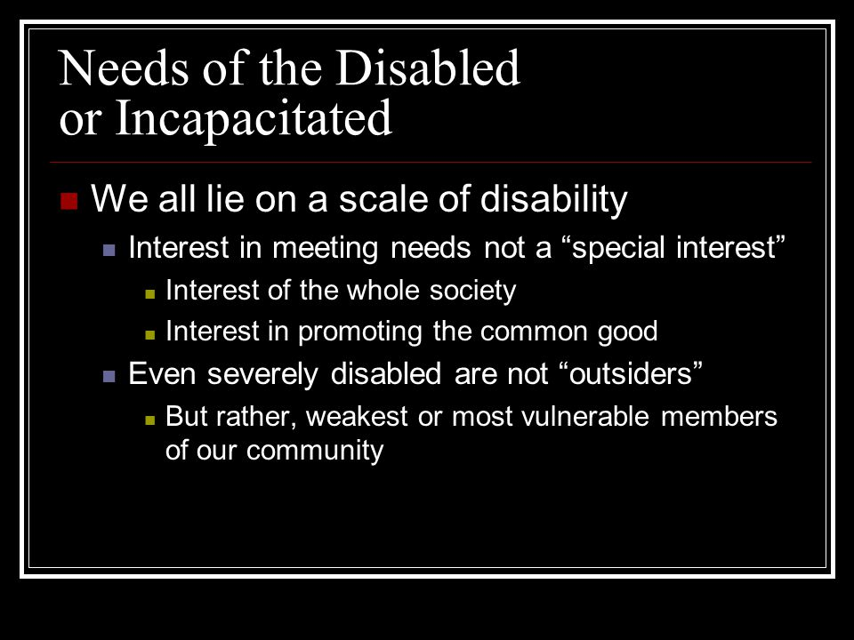 Needs of the Disabled or Incapacitated