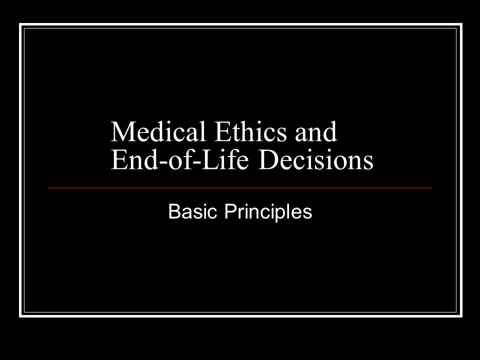 Medical Ethics and End-of-Life Decisions