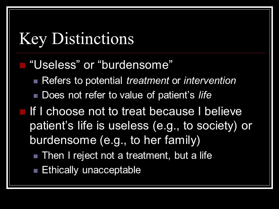 Key Distinctions Useless or burdensome