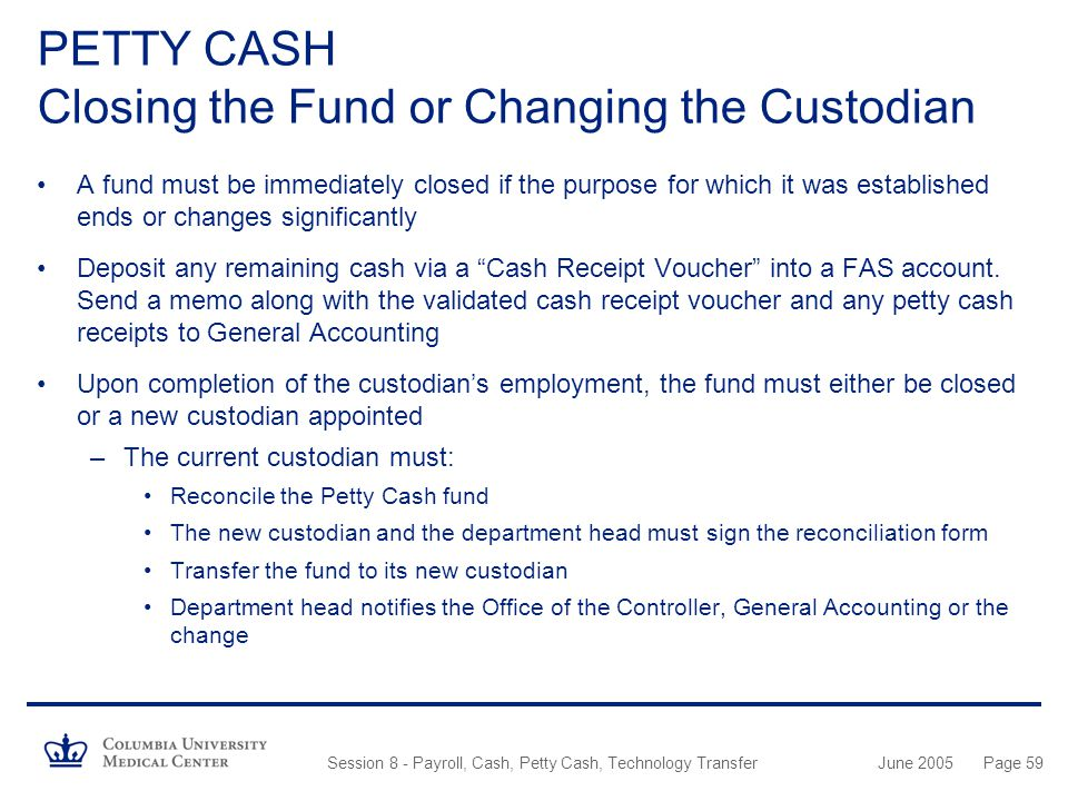 PETTY CASH Closing the Fund or Changing the Custodian