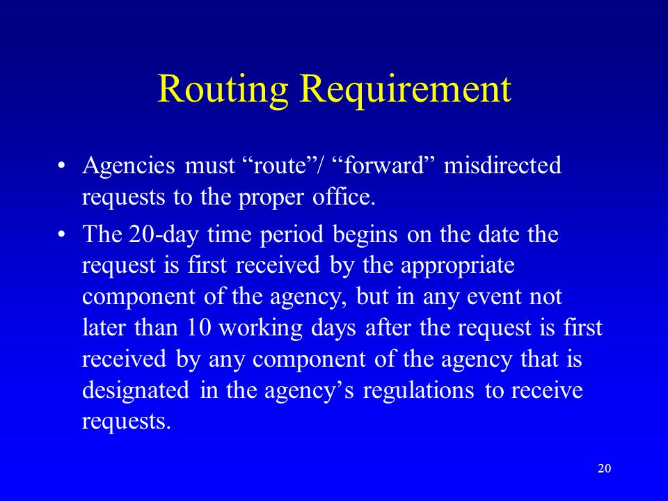 Routing Requirement Agencies must route / forward misdirected requests to the proper office.