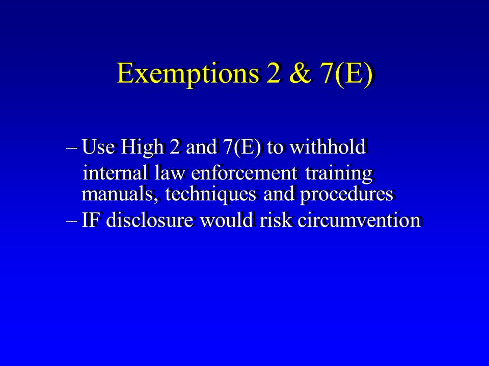 Exemptions 2 & 7(E) Use High 2 and 7(E) to withhold