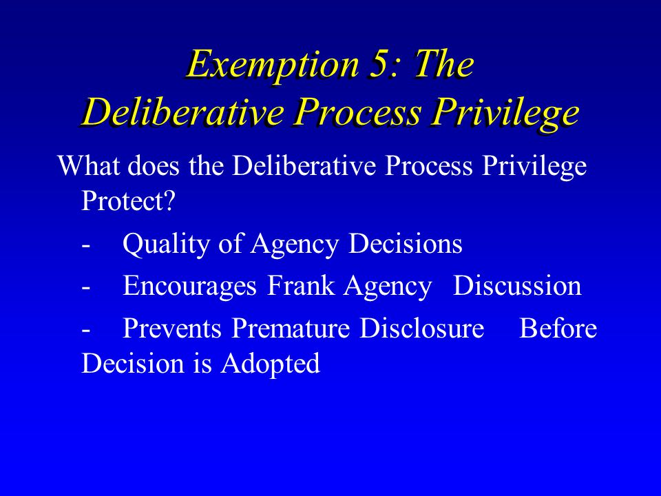 Exemption 5: The Deliberative Process Privilege