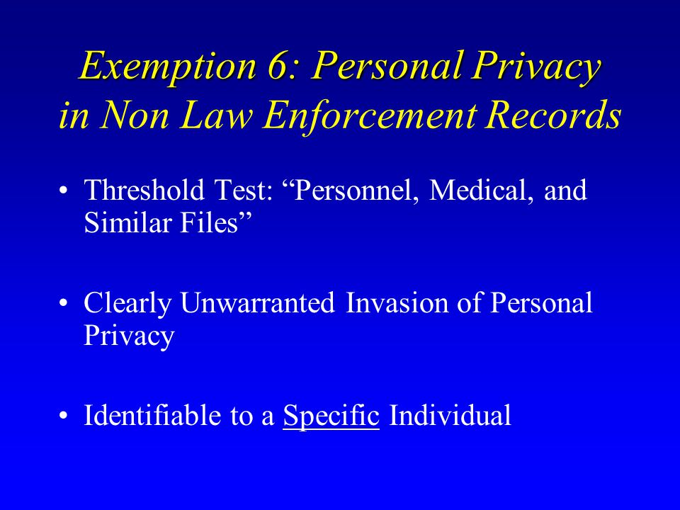 Exemption 6: Personal Privacy in Non Law Enforcement Records