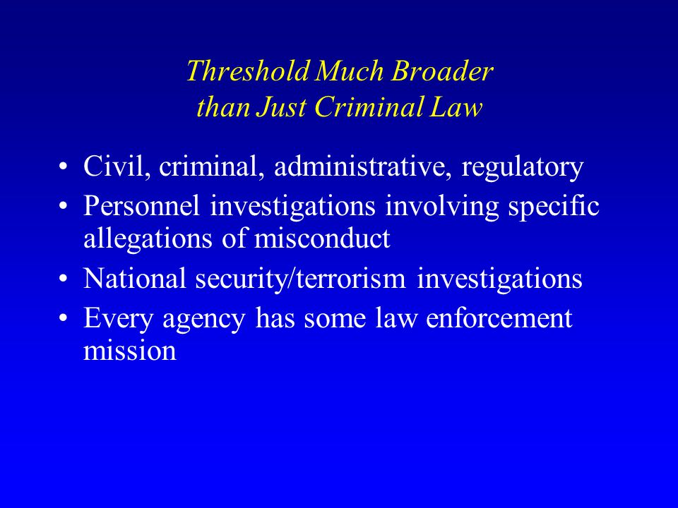 Threshold Much Broader than Just Criminal Law