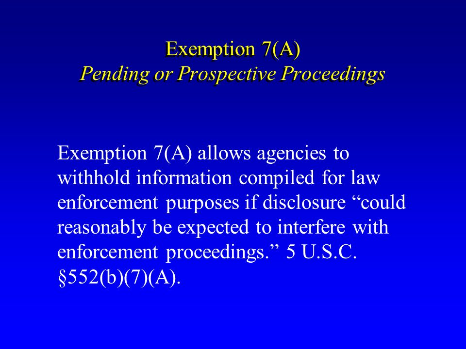 Exemption 7(A) Pending or Prospective Proceedings