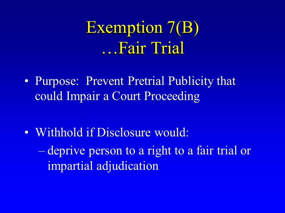 Exemption 7(B) …Fair Trial
