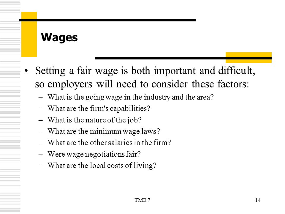 Wages Setting a fair wage is both important and difficult, so employers will need to consider these factors: