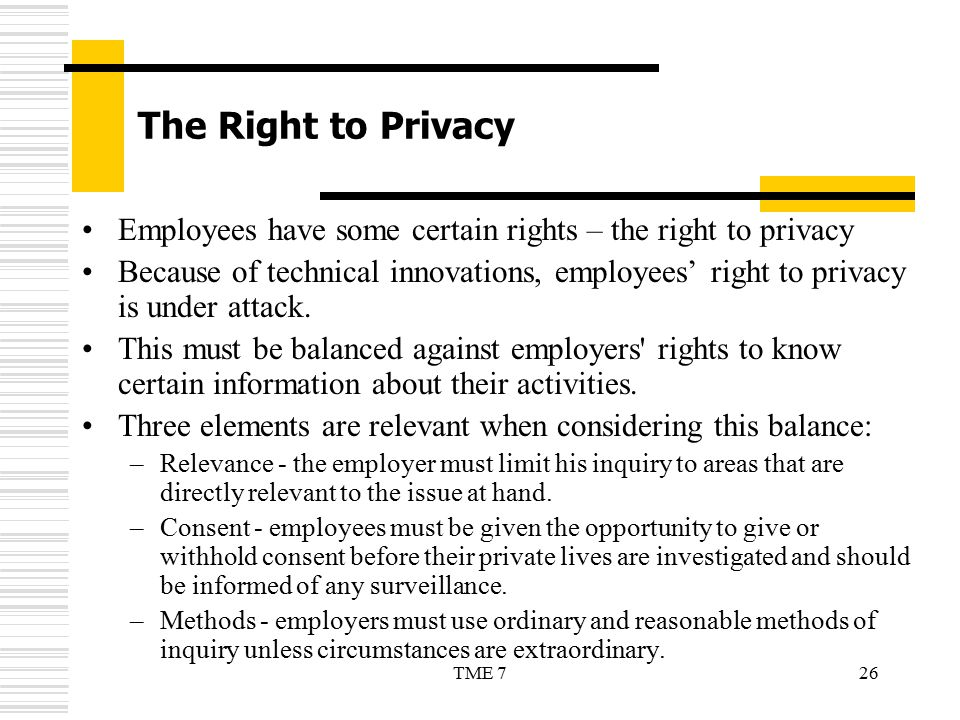 The Right to Privacy Employees have some certain rights – the right to privacy.