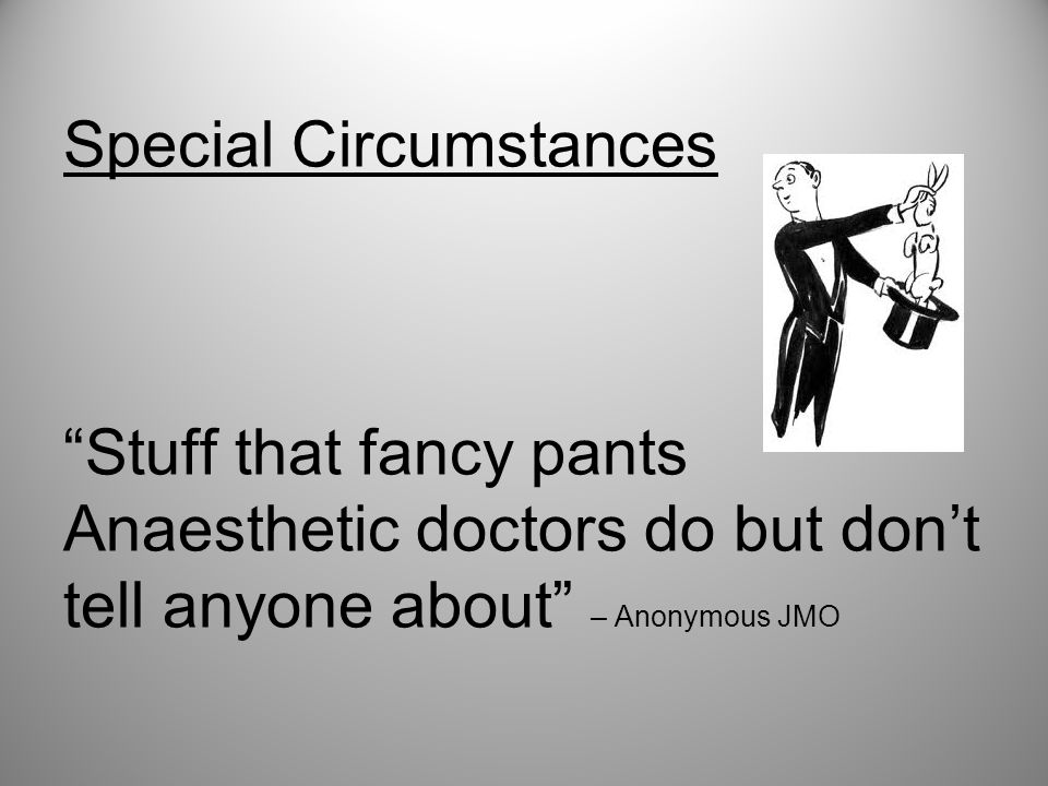 Special Circumstances Stuff that fancy pants Anaesthetic doctors do but don't tell anyone about – Anonymous JMO