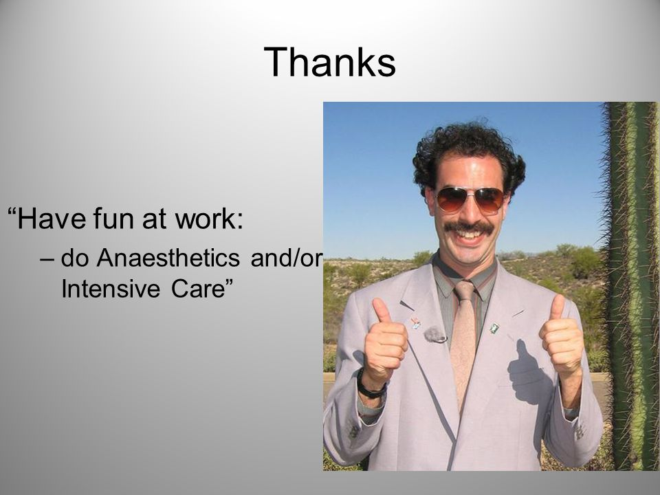 Thanks Have fun at work: do Anaesthetics and/or Intensive Care