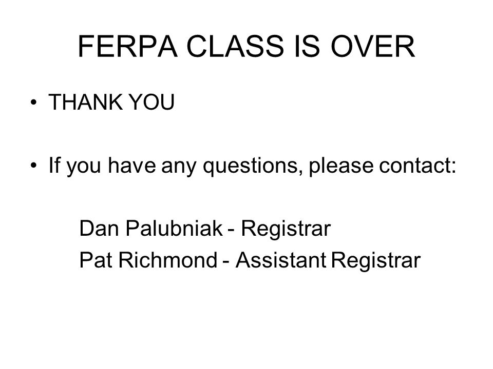 FERPA CLASS IS OVER THANK YOU