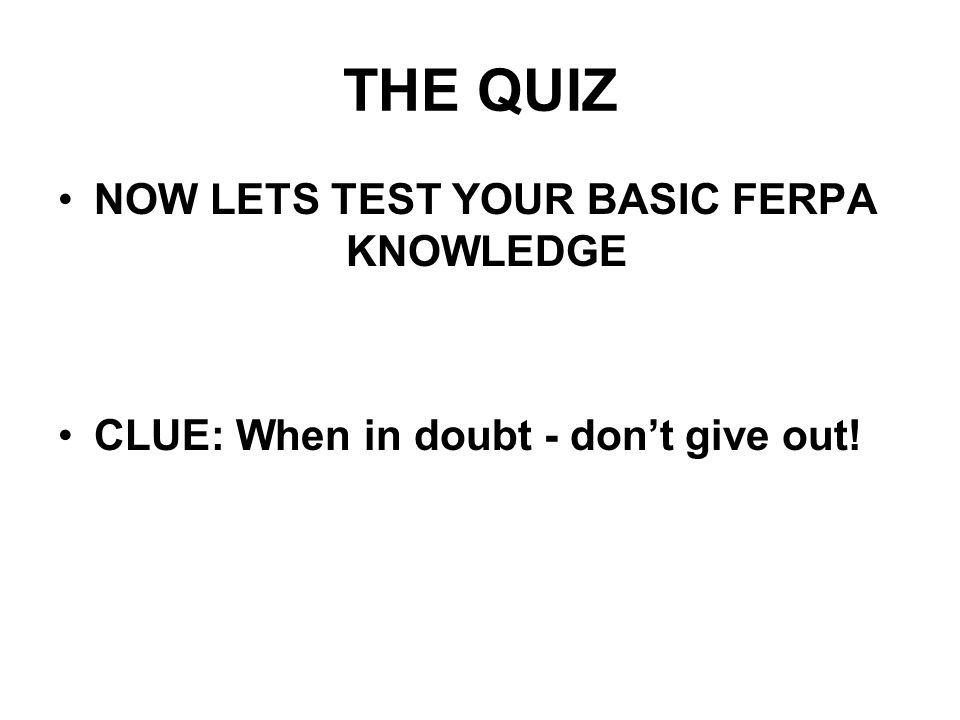 THE QUIZ NOW LETS TEST YOUR BASIC FERPA KNOWLEDGE
