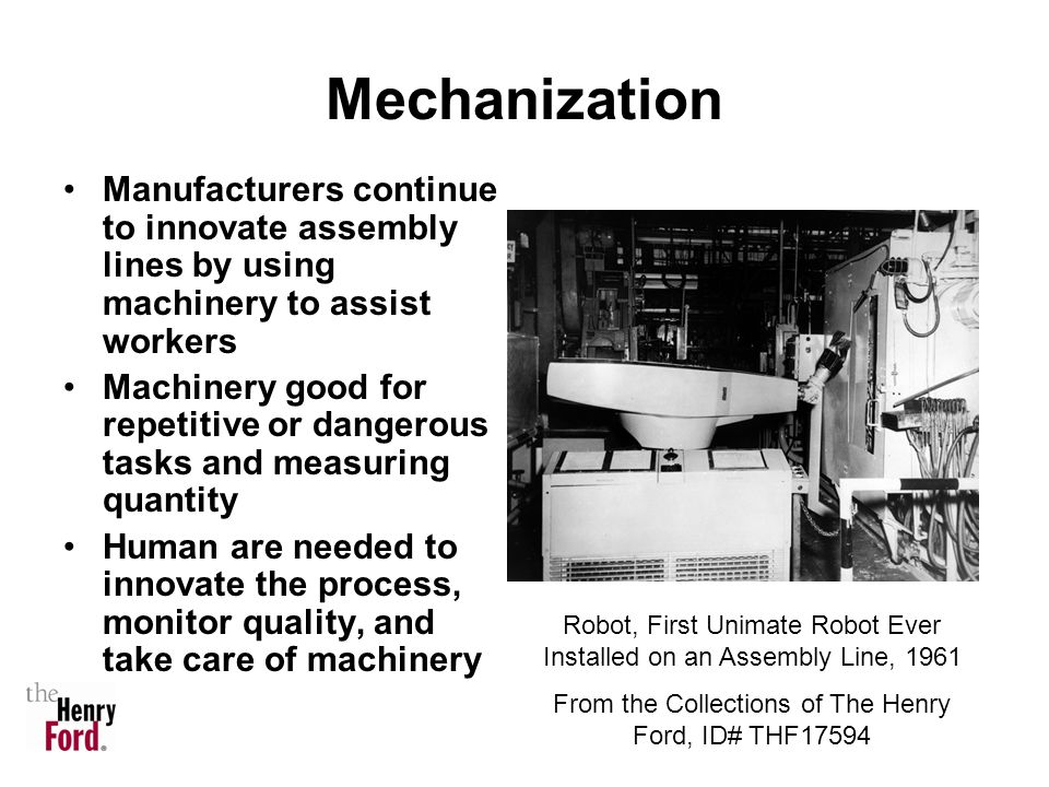 Mechanization Manufacturers continue to innovate assembly lines by using machinery to assist workers.